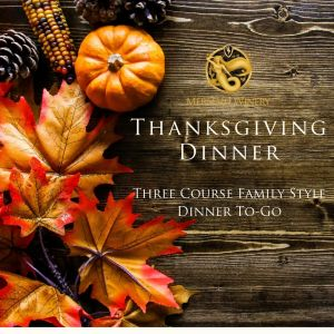 Thanksgiving Dinner, Three Courses Served Family Style and To-Go.