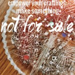 "Empower Yourself and Your Craftings: Make Something ""Not For Sale"""