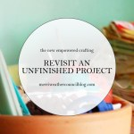 Empowered Crafting – Revisit an Unfinished Project