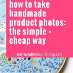 How I Take Product Photos for Etsy and My Website