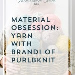 Material Obsession with Brandi of PurlBknit