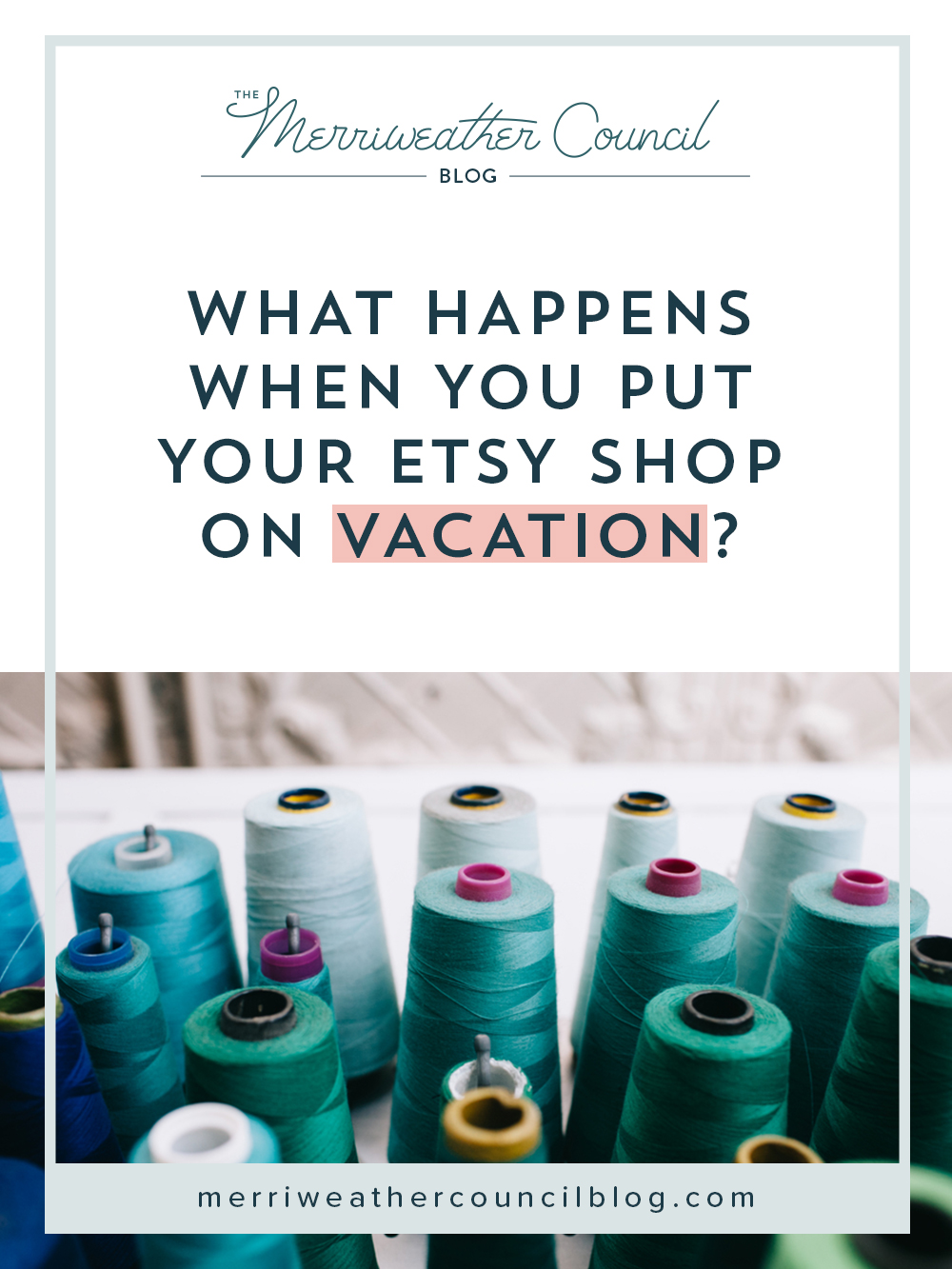 What Happens When you put Your Etsy Shop on Vacation? | the merriweather council blog