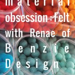 Material Obsession with Renae Bradley of Benzie Designs
