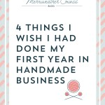 4 Things I Wish I had Done my First Year in Handmade Business