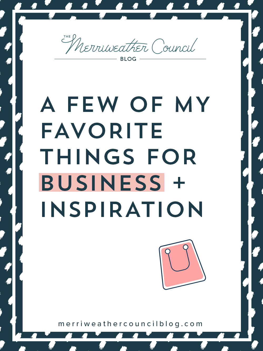 a few of my favorite things for business + inspiration | the merriweather council blog