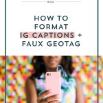 How to Format IG Captions + Faux Geotag
