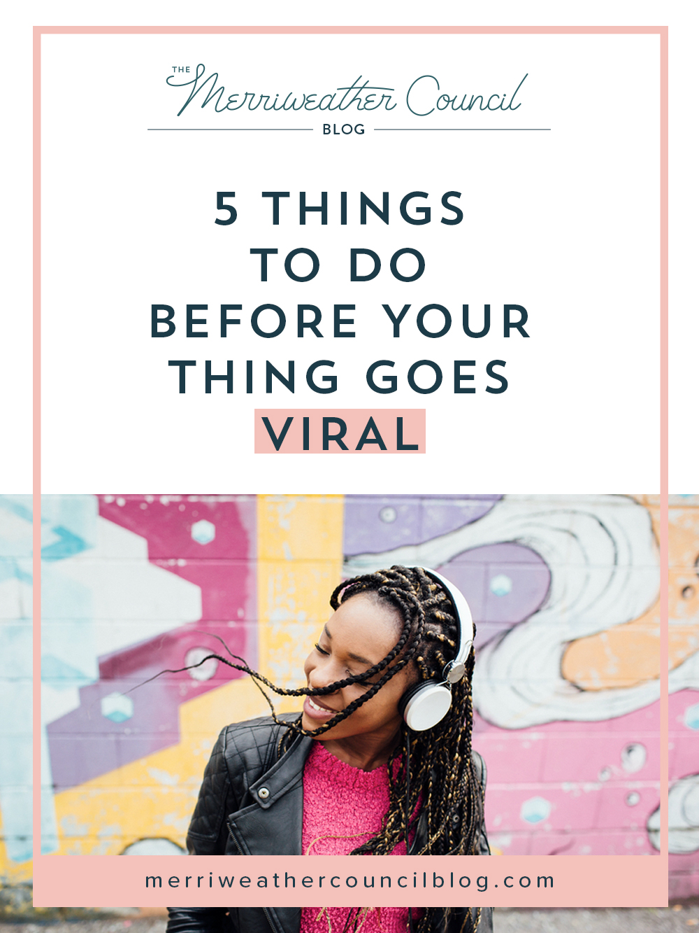 5 things to do before your thing goes viral | the merriweather council blog