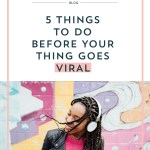 5 Things to do Before Your Thing Goes Viral
