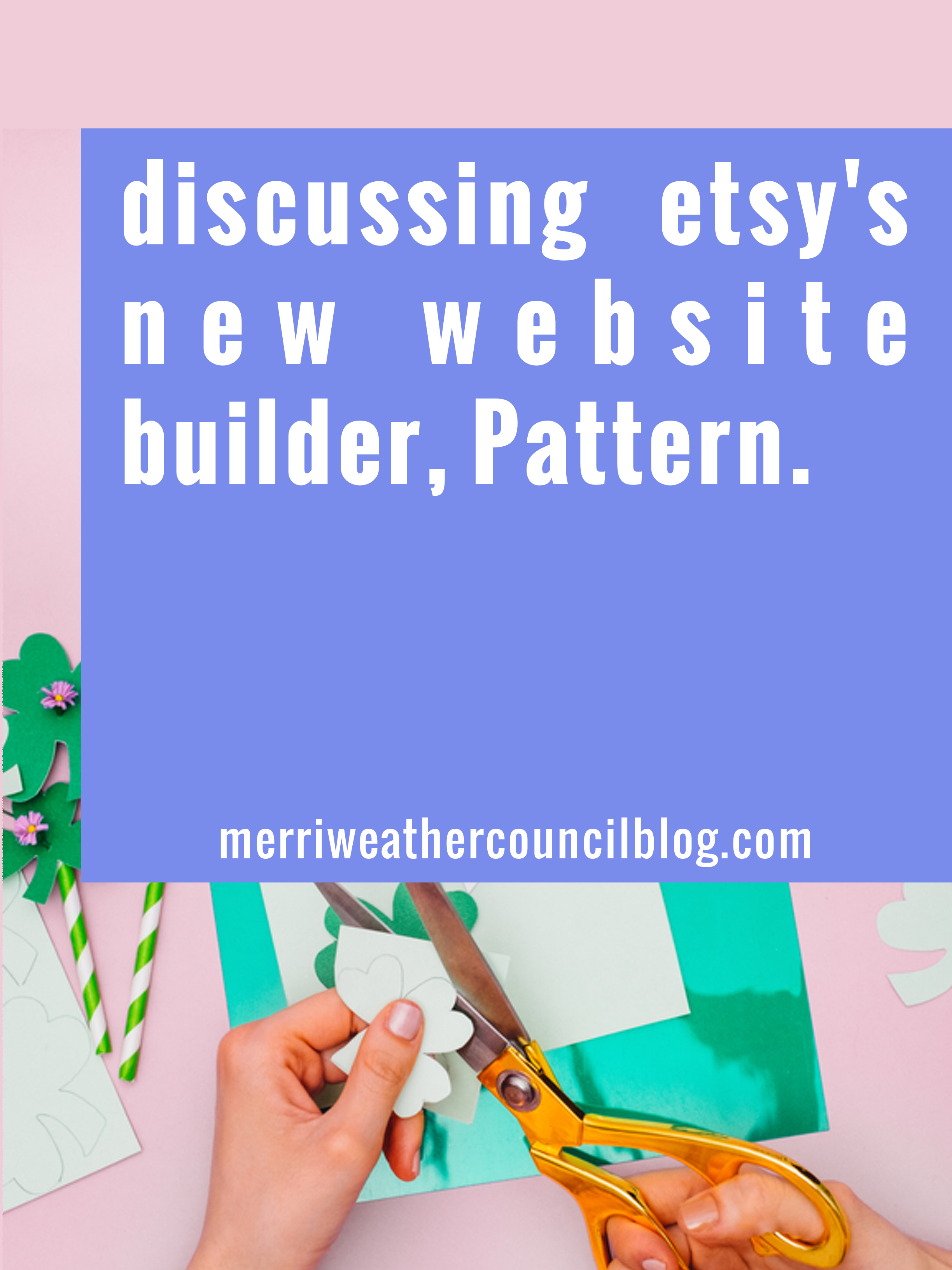 Pros, Cons and a Discussion about Etsy's New Website Builder, Pattern with Abby Glassenberg | the merriweather council blog