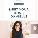 Episode 001: Meet Your Host, Danielle