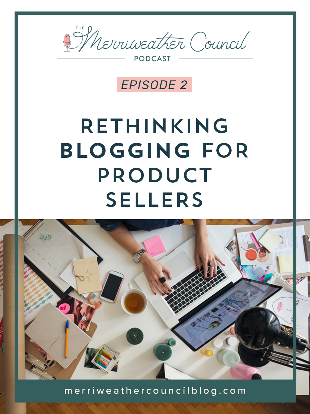 Episode 002: Rethinking Blogging for Product Sellers | the merriweather council podcast