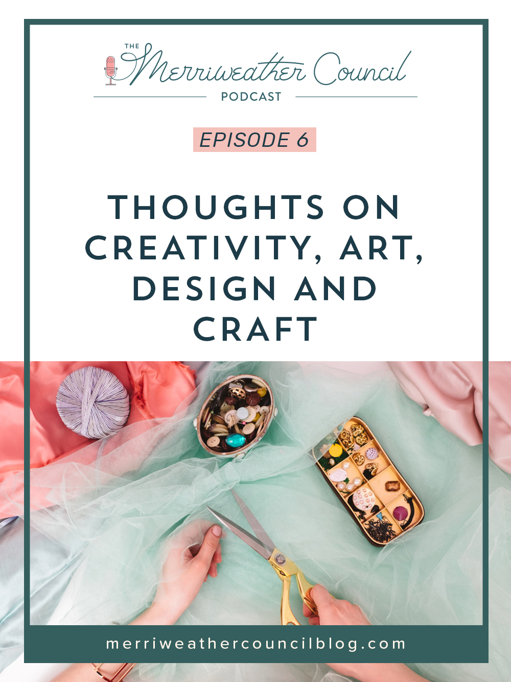 Episode 006: Thoughts on Creativity, Art, Design and Craft | the merriweather council podcast