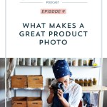Episode 009: What Makes a Great Product Photo