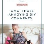 Episode 016: OMG. Those Annoying DIY Comments