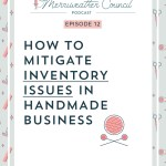 Episode 012: How to Mitigate Inventory Issues in Handmade Business