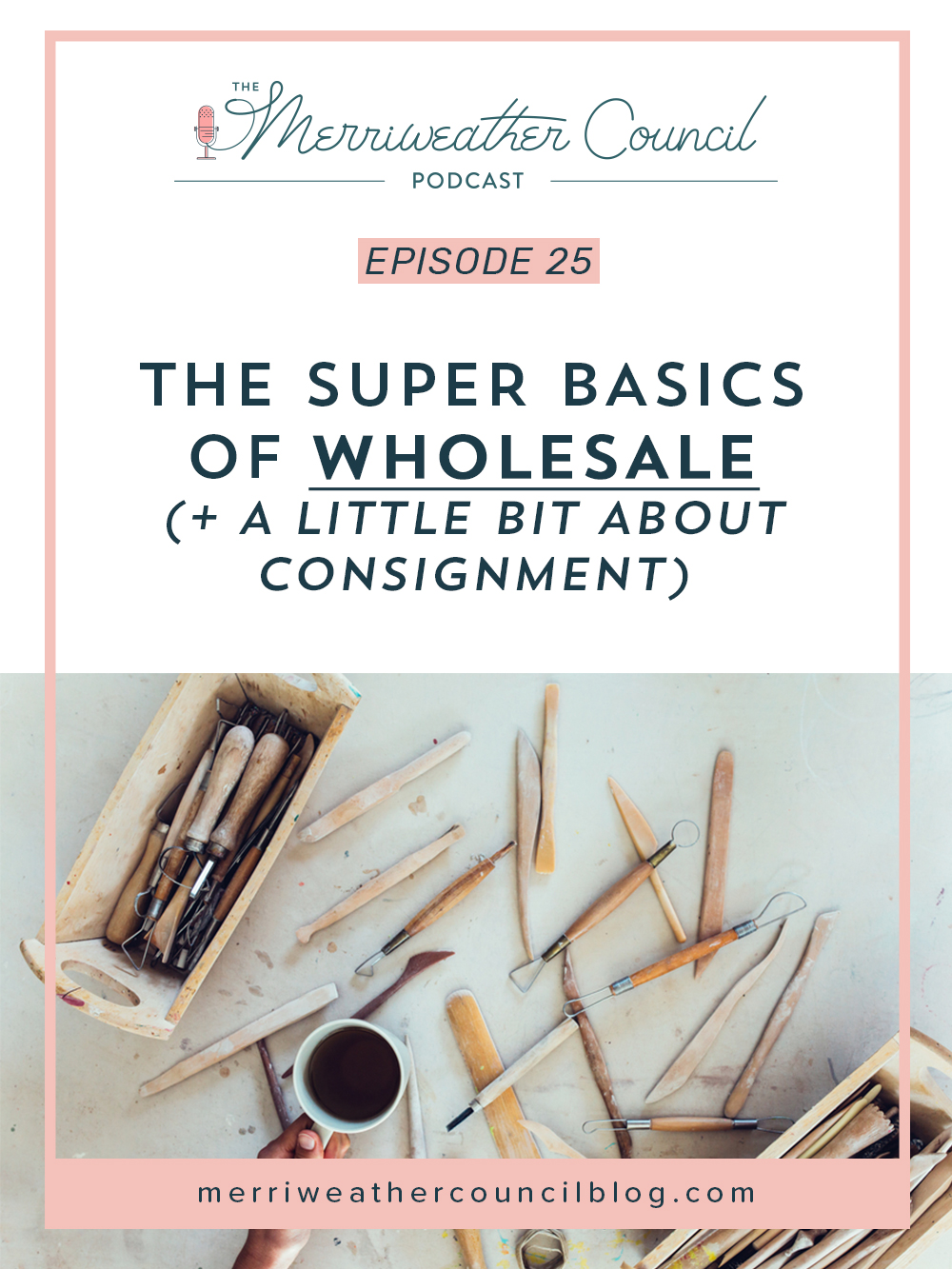 Episode 25: The Super Basics of Wholesale (And a little bit about consignment) | The Merriweather Council Podcast