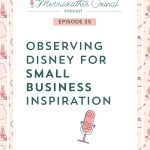 Episode 35: Observing Disney for Small Biz Inspiration