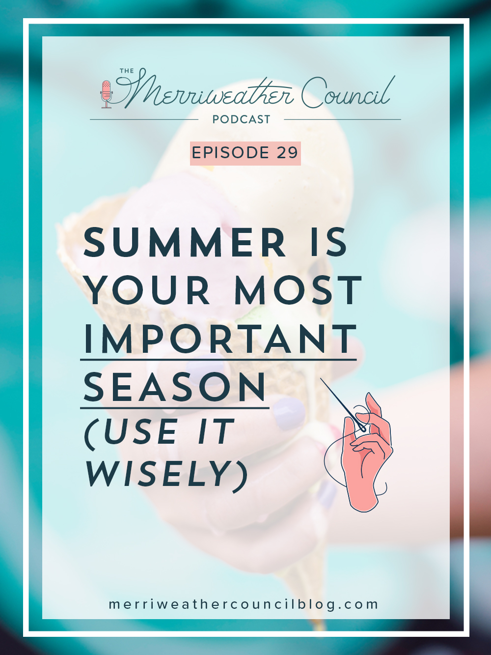 Episode 29: Summer is Your Most Important Season, Use it Wisely | The Merriweather Council Podcast