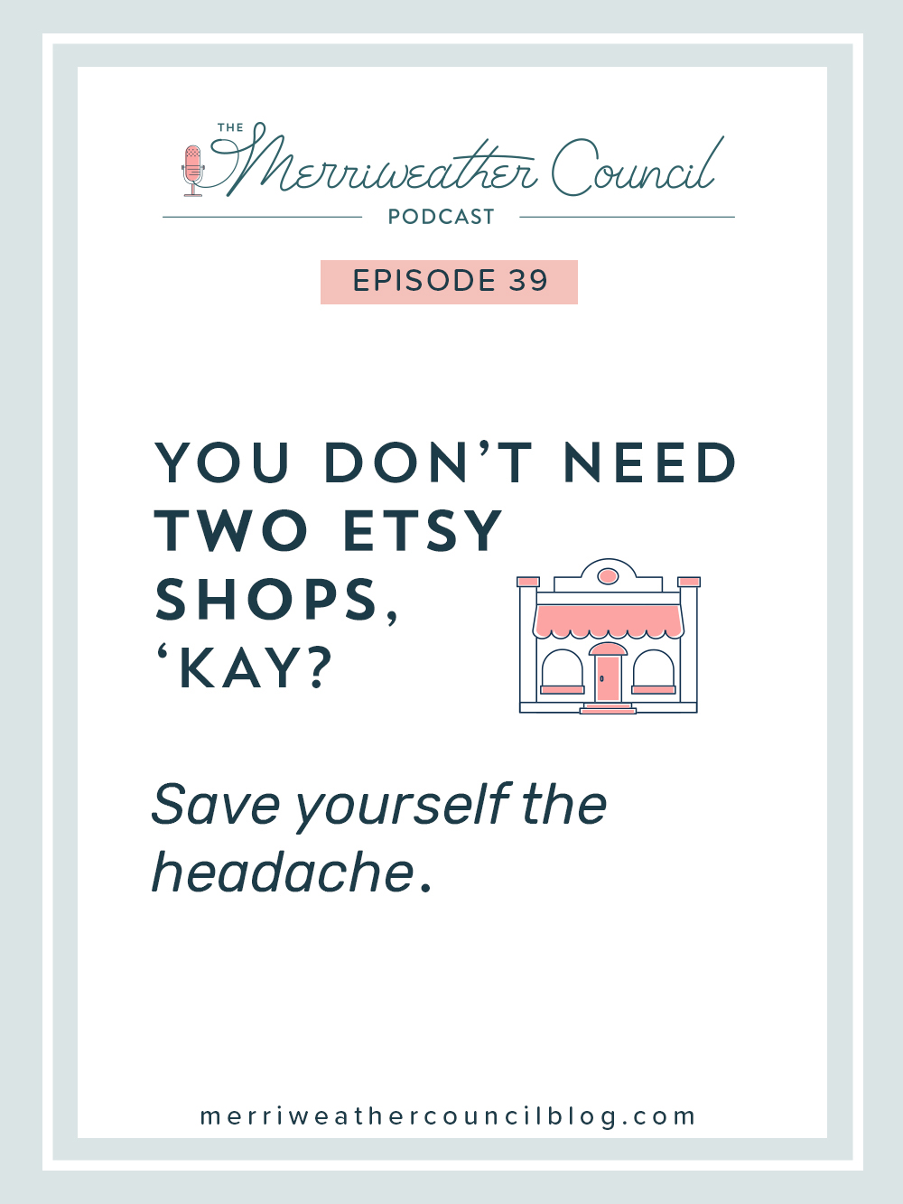 Episode 39: You Don't Need Two Etsy Shops, 'kay? | The Merriweather Council Podcast