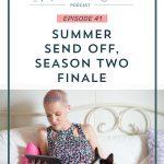 Episode 41: Summer Send Off, Season Two Finale