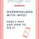Episode 38: Overwhelmed with info? Here's Why and How to Fix it