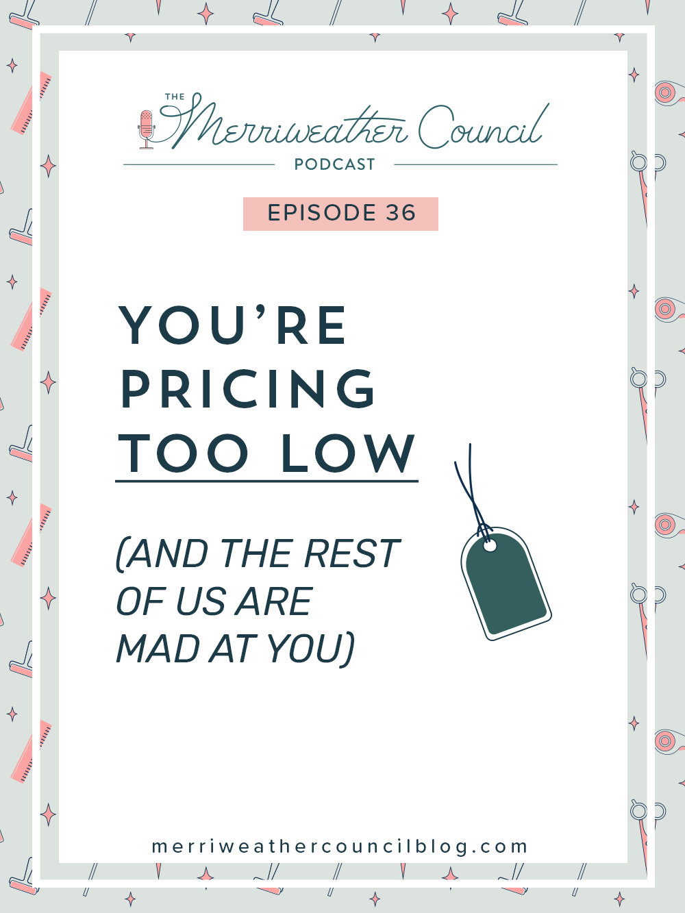 Episode 36: You're Pricing Too Low (and the Rest of us Are Mad at You) | The Merriweather Council Podcast