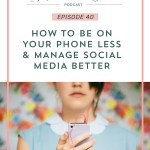 Episode 40: How to Be on Your Phone Less / Manage Social Media Better