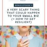 Bonus Episode 9: A Very SCARY Thing That Could Happen to your Small Biz (+ how to get resilient)