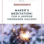 Bonus Episode 11: Maker's Meditation