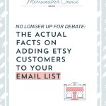 No Longer Up for Debate: The Actual Facts On Adding Etsy Customers to Your Email List
