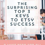 The Surprising Top 3 Keys to Etsy Success
