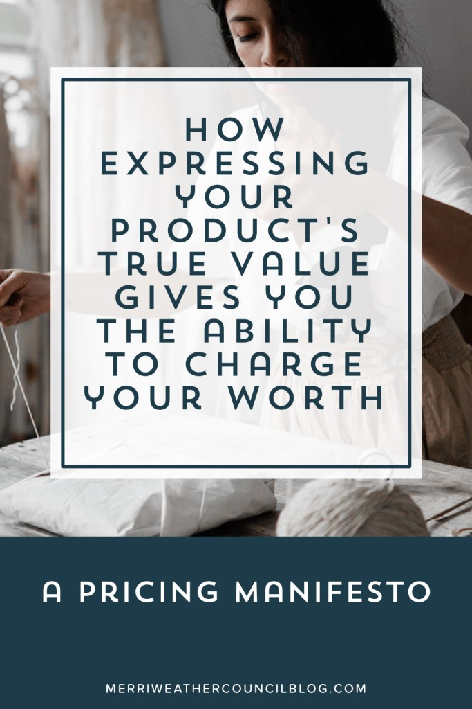 How Expressing Your Product's True Value Gives You The Ability to Charge Your Worth When Prices Products | Merriweather Council