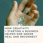 Episode 087: How One Handmaker Used Her Creativity to Heal and Reconnect