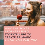 Episode 096: How the Jonas Brothers Used Storytelling to Create PR Magic