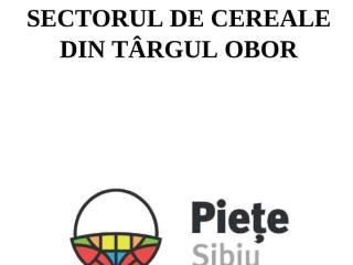 Când se deschide sectorul de cereale din Târgul Obor?