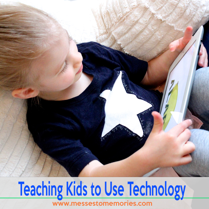 Teaching Kids to Use Technology from Messes to Memories