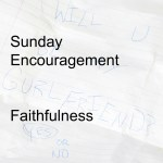 Sunday Encouragement: Faithfulness