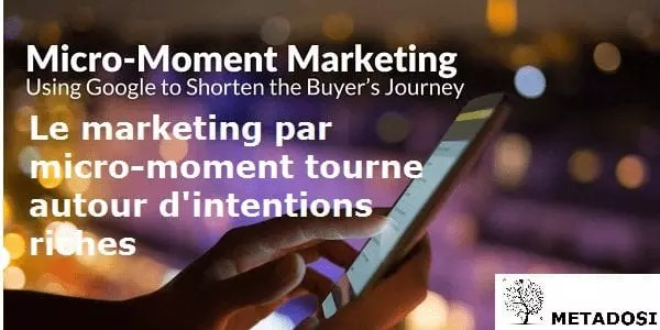 Le micro moment marketing s'articule autour de moments riches en intentions