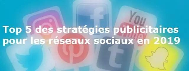 Top 5 des stratégies publicitaires pour les réseaux sociaux en 2019