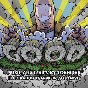 Toehider, Good