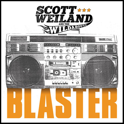 SCOTT WEILAND<br/>& THE WILDABOUTS<br/>Blaster