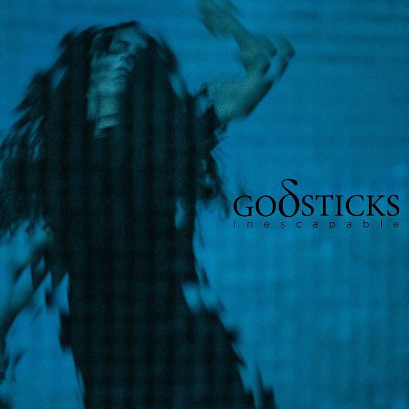 GODSTICKS « Inescapable »