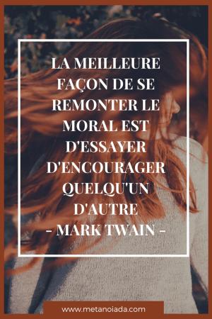 La meilleure façon de se remonter le moral est d'essayer d'encourager quelqu'un d'autre - Mark Twain