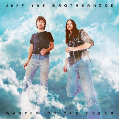 JEFF The Brotherhood - Wasted On The Dream cover