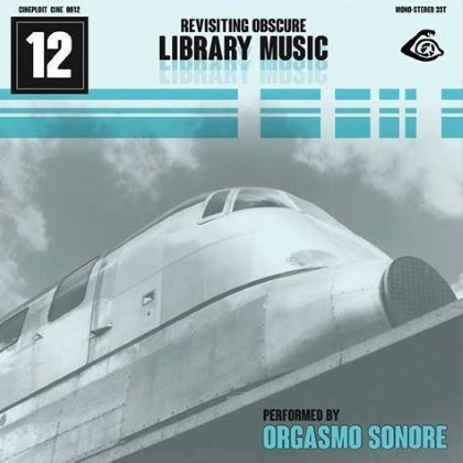 Orgasmo Sonore - Cine 12: Revisiting Obscure Library Music cover