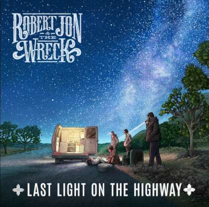 Robert Jon & The Wreck - Last Light On The Highway cover