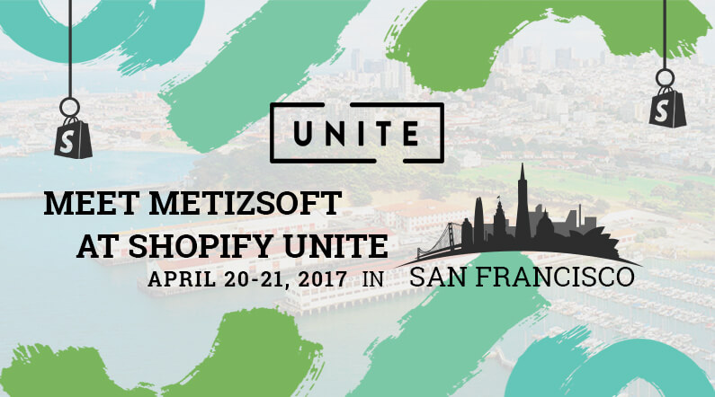 Let's Meet During Shopify Unite 2017 and Talk Some Business