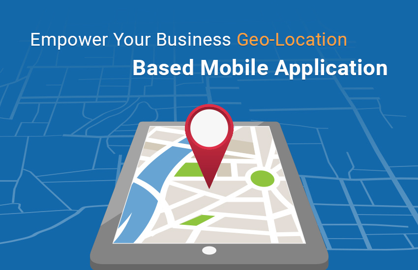 Empower Your Business with Geo-Location Based Mobile App Development