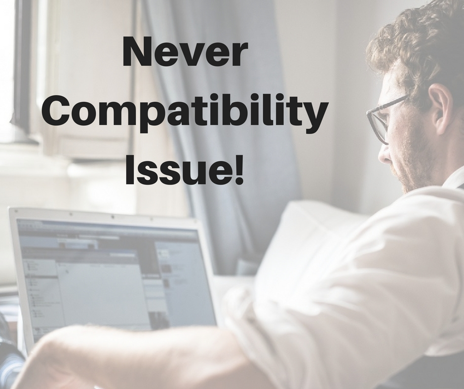 Never a Compatibility Issue!