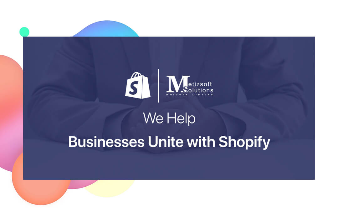 Meet Metizsoft at Shopify Unite 2018 – Together We Can Help Our Businesses Grow!